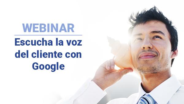 Webinar: Escucha la voz del cliente con Google