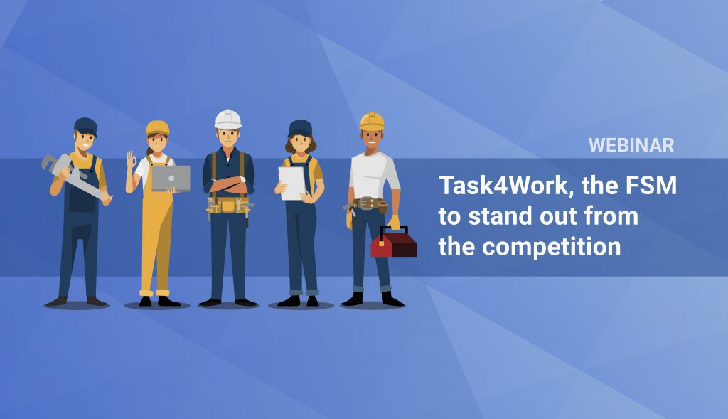 Webinar: Task4Work, the FSM to stand out from the competition=