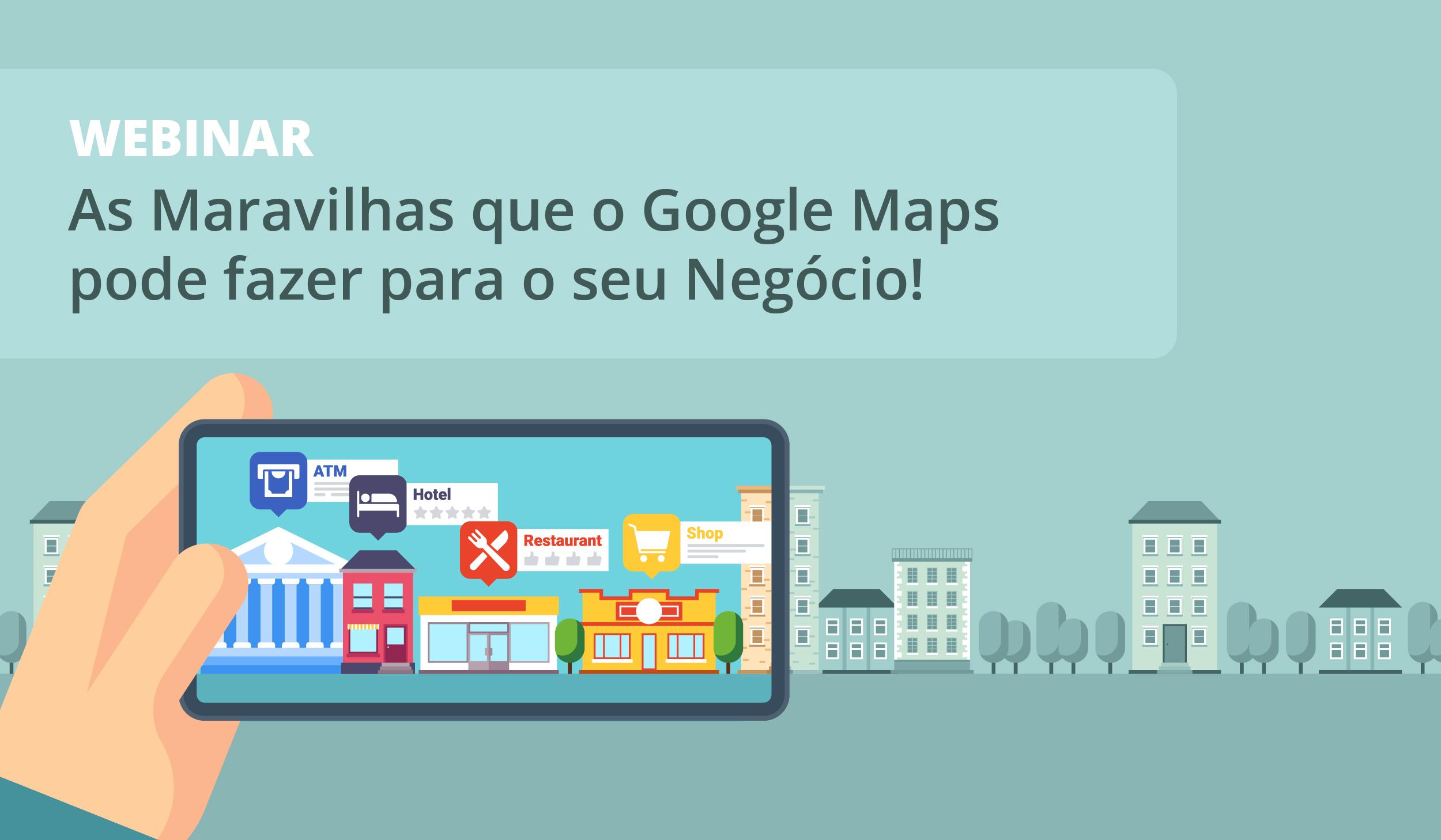 As Maravilhas que o Google Maps pode fazer para o seu Negócio!