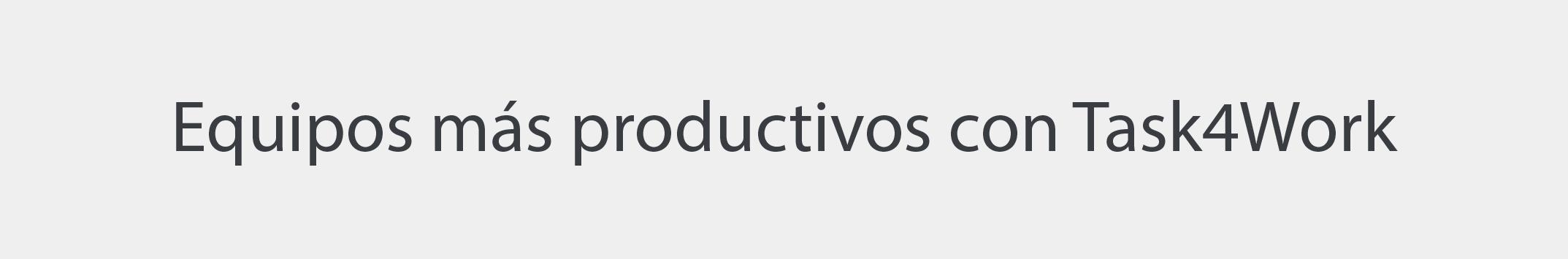 Equipos mas productivos con Task4Work