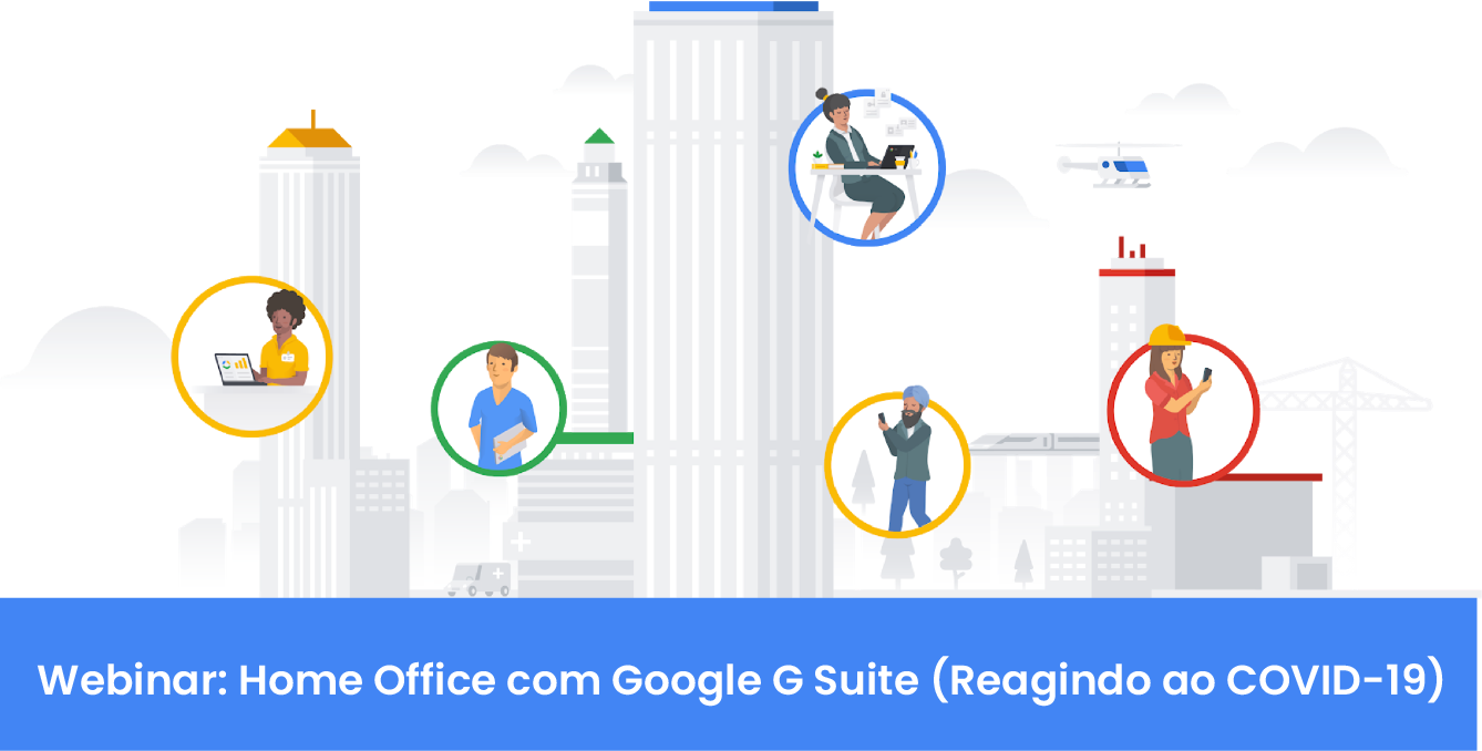 WEBINAR – Home Office com Google G Suite (Reagindo ao COVID-19)