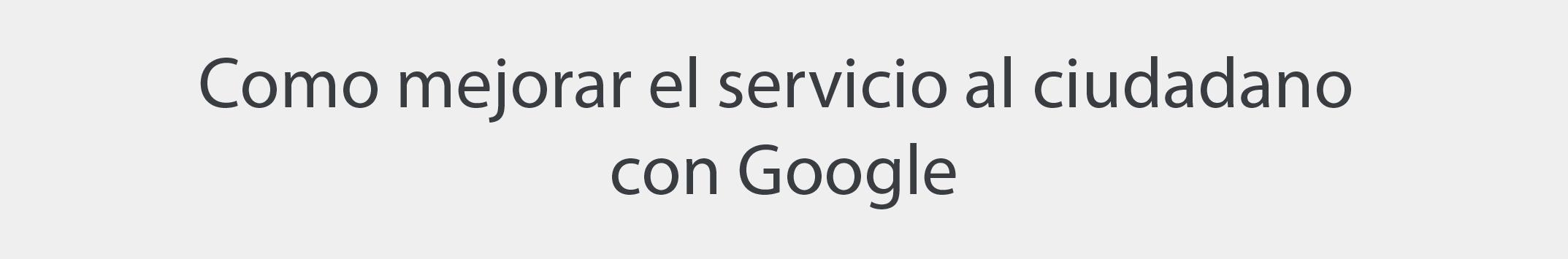 Servicio al ciudadano con Google