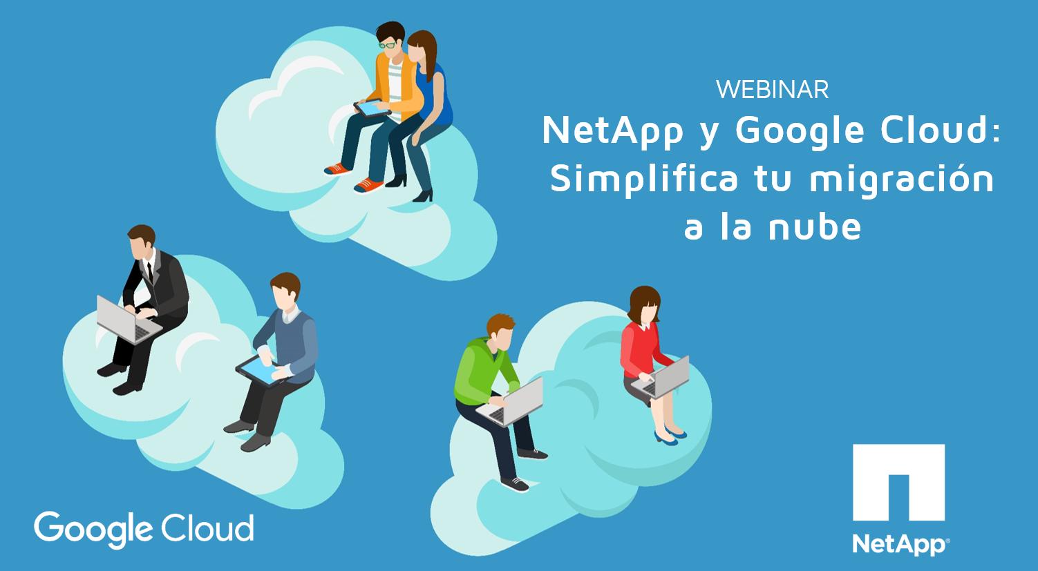 NetApp y Google Cloud: Simplifica tu migración a la nube