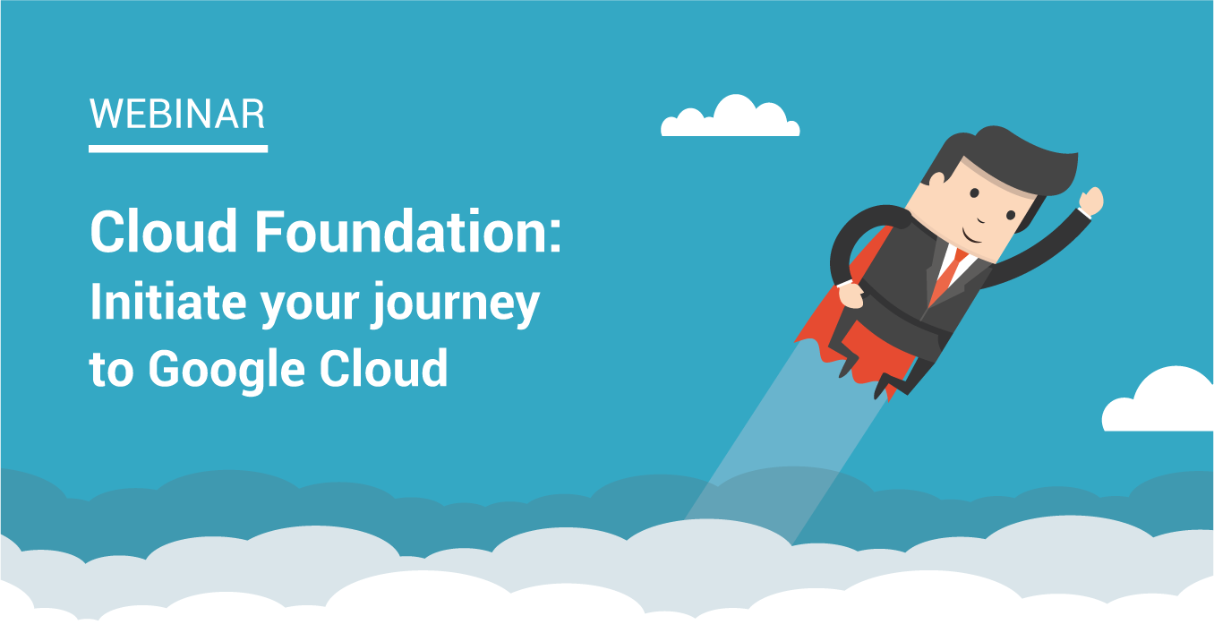 Cloud Foundation: Initiate your journey to Google Cloud