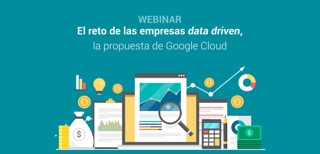 Webinar El reto de las empresas data driven, la propuesta de Google Cloud