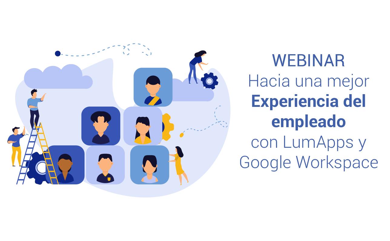 Hacia una mejor Experiencia del empleado con LumApps y Google Workspace